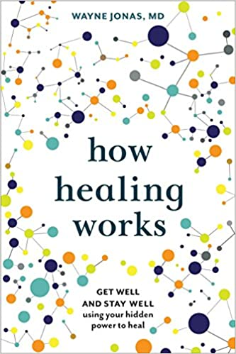 How Healing Works Get Well And Stay Well Using Your Hidden Power To