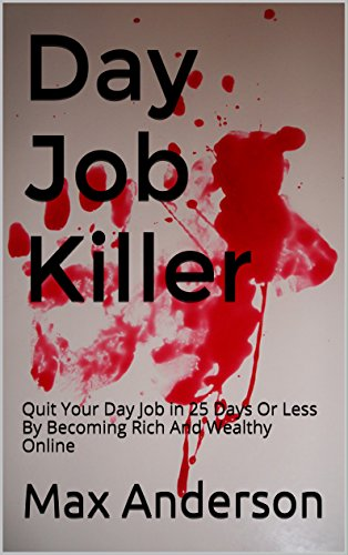 Download PDF Day Job Killer - Quit Your Day Job in 25 Days Or Less By Becoming Rich And Wealthy Online