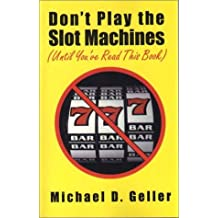 Dont Play the Slot Machines (Until You'Ve Read This Book)