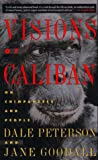 Visions of Caliban : On Chimpanzees and People, Peterson, Dale E., 0395701007