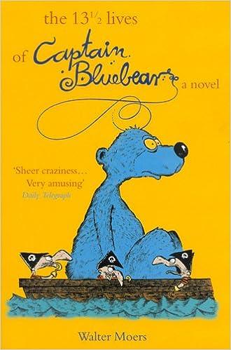 Lataa kirja tietokoneellesi The 13 1/2 Lives of Captain Blue Bear PDF 1585677248 by Walter Moers