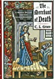 Front cover for the book The Merchant of Death by C. L. Grace
