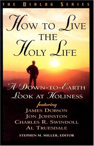 How to Live the Holy Life: A Down-to-Earth Look at Holiness (Dialog)