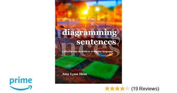 Diagramming sentences a playful way to analyze everyday language diagramming sentences a playful way to analyze everyday language amy lynn hess 9781495336744 amazon books fandeluxe Images