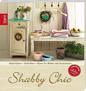 Shabby Chic: Materialien   Techniken   Ideen Für Möbel Und Accessoires  (Trendwerkbuch)