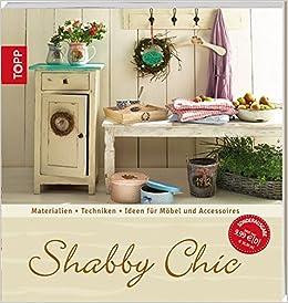 Shabby Chic: Materialien - Techniken - Ideen für Möbel und ...