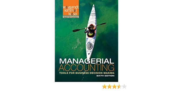 Managerial accounting tools for business decision making jerry j managerial accounting tools for business decision making jerry j weygandt paul d kimmel donald e kieso 9781118096895 books amazon fandeluxe Gallery