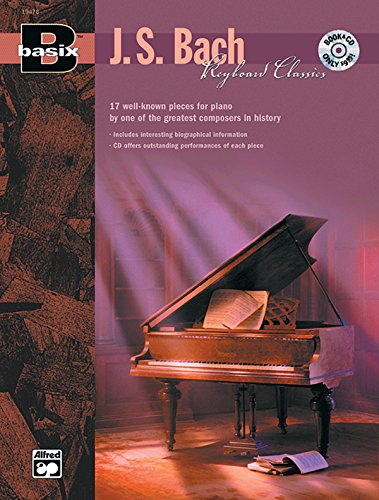 Basix Keyboard Classics J. S Bach: 17 Well-Known Pieces for Piano by One of the Greatest Composers in History, Book & CD (Basix(R) Series) ()