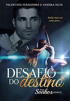 Desafio do Destino: Nada mais era como antes... (Sonhos Livro 2) por [Fernandes, Valentina, Silva, Sandra]