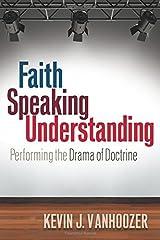 Faith Speaking Understanding: Performing the Drama of Doctrine Paperback