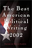 The Best American Political Writing 2002, , 1560254106