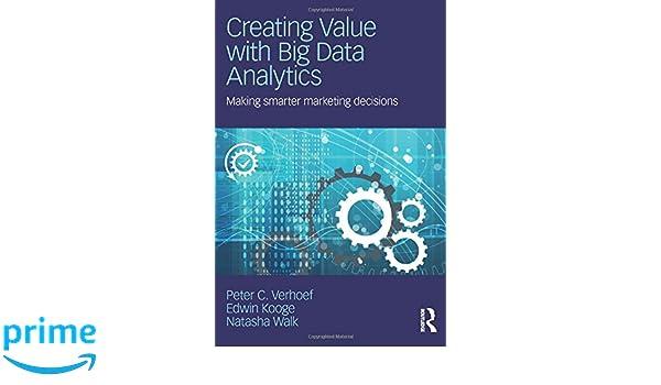 Creating Value with Big Data Analytics: Making Smarter Marketing Decisions: Amazon.es: Peter C. Verhoef, Edwin Kooge, Natasha Walk: Libros en idiomas ...