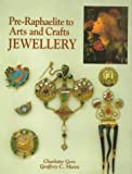 Pre-Raphaelite to Arts and Crafts Jewellery, Charlotte Gere and Geoffrey C. Munn, 1851492577