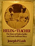 Front cover for the book Helen And Teacher: The Story Of Helen Keller And Anne Sullivan Macy by Joseph P. Lash
