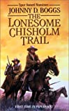 The Lonesome Chisholm Trail, Johnny D. Boggs and Johnny Boggs, 0843949694