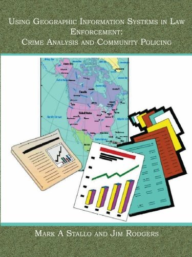 Using Geographic Information Systems in Law Enforcement: Crime Analysis and Community Policing : Using ArcView 3.X