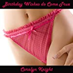 Birthday Wishes do Cum True: A Stepfather Stepdaughter Erotic Tale   Caralyn Knight