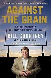 Book Cover: Against the Grain: A Coach's Wisdom on Character, Faith, Family, and Love