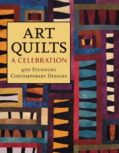 (Art Quilts: A Celebration: 400 Stunning Contemporary Designs)