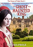 The Ghost that Haunted a King (Anne Boleyn) (House of Tudor Book 1)