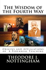 The Wisdom of the Fourth Way: Origins and Applications of  A Perennial Teaching Paperback