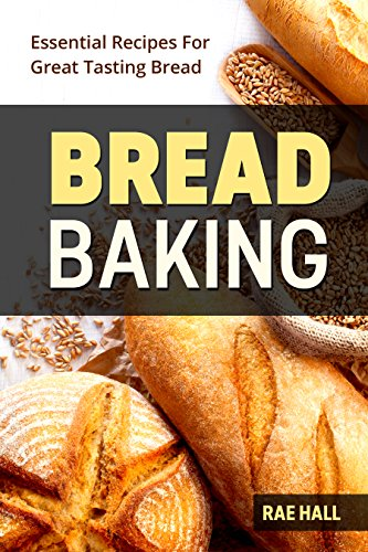 Bread Baking: Essential Recipes For Great Tasting Bread by Rae Hall