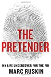The Pretender: My Life Undercover for the FBI