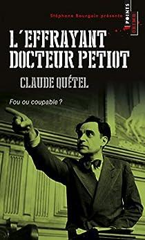 L'effrayant docteur Petiot, fou ou coupable ? par Quétel