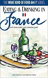 Eating and Drinking in France: French Menu Reader and Restaurant Guide