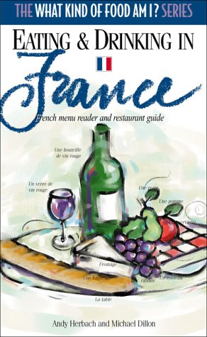 Eating and Drinking in France: French Menu Reader and Restaurant Guide (What Kind of Food Am I? Series) by Capra Pr