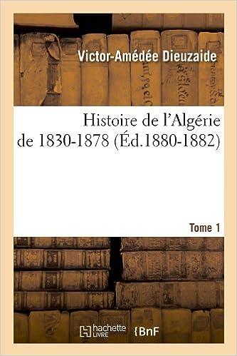 En ligne téléchargement Histoire de l'Algérie de 1830-1878. Tome 1 (Éd.1880-1882) pdf
