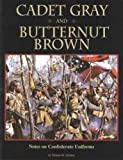 Cadet Gray and Butternut Brown : Notes on Confederate Uniforms, Arliskas, Thomas M., 1577471229