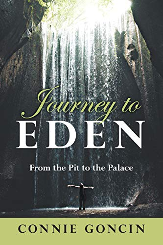 Journey to Eden: From the Pit to the Palace by [Goncin, Connie]