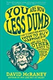 [(You Are Now Less Dumb: How to Conquer Mob Mentality, How to Buy Happiness, and All the Other Ways to Outsmart Yourself)] [Author: David McRaney] published on (August, 2014)