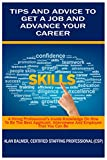 TIPS AND ADVICE TO GET A JOB AND ADVANCE YOUR CAREER: A Hiring Professional's Inside Knowledge On How To Be The Best Applicant, Interviewee And Employee That You Can Be