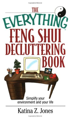 The Everything Feng Shui DeCluttering Book: Simplify Your Environment and Your Life (Everything Series)
