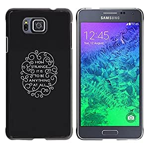 // PHONE CASE GIFT // Duro Estuche protector PC Cáscara Plástico Carcasa Funda Hard Protective Case for Samsung ALPHA G850 / Come è strano per essere qualsiasi cosa /