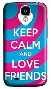 Samsung Galaxy S4 I9500 Hard Case - Keep Calm And Love Friends Galaxy S4 Cases