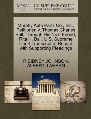 Murphy Auto Parts Co., Inc., Petitioner, v. Thomas Charles Ball, Through His Next Friend, Rita H. Ball, U.S. Supreme Court Transcript of Record with Supporting Pleadings