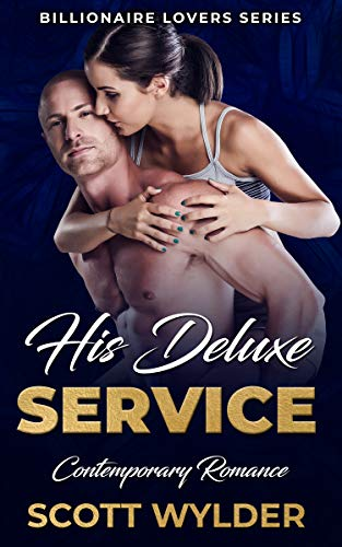 His Deluxe Service: Contemporary Romance (Billionaire Lovers Series Book 2) by [Wylder, Scott]