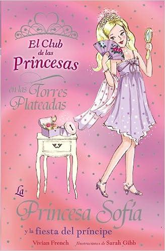 La Princesa Sofía Y La Fiesta Del Príncipe (literatura Infantil (6-11 Años) - El Club De Las Princesas) por Vivian French epub