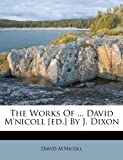 The Works of ... David M'Nicoll [Ed. ] by J. Dixon, David M'Nicoll, 1248022505