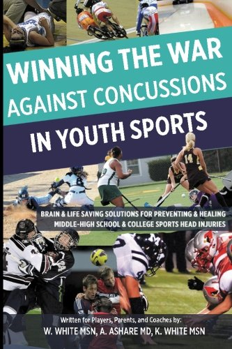 Winning The War Against Concussions In Youth Sports: Brain & Life Saving Solutions For Preventing & Healing Midd