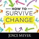 How to Survive Change Audiobook by Joyce Meyer Narrated by Joyce Meyer