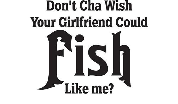 Amazon com: Don't Cha Wish Your Girlfriend Could Fish Like