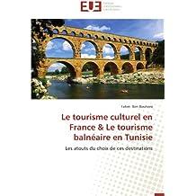 TOURISME CULTUREL EN FRANCE & LE TOURISME BALNEAIRE EN TUNISIE (LE)