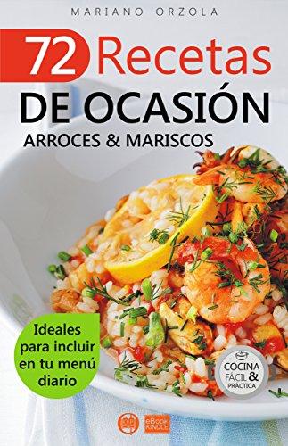 72 RECETAS DE OCASIÓN - ARROCES & MARISCOS: Ideales para incluir en tu menú diario (Colección Cocina Fácil & Práctica nº 51) (Spanish Edition) by Mariano Orzola