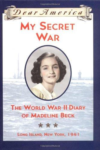 Read Online My Secret War: The World War II Diary of Madeline Beck, Long Island, New York 1941 (Dear America Series) pdf