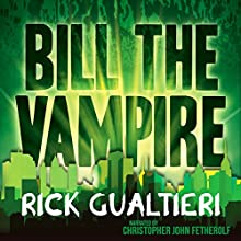Bill the Vampire Audiobook by Rick Gualtieri Narrated by Christopher John Fetherolf