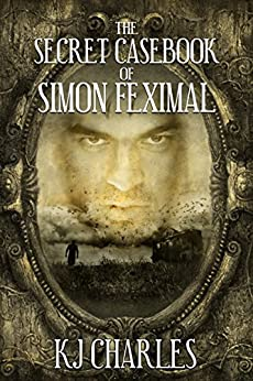 The Secret Casebook of Simon Feximal by [Charles, KJ]